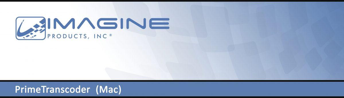 Imagine Products_PrimeTranscoder