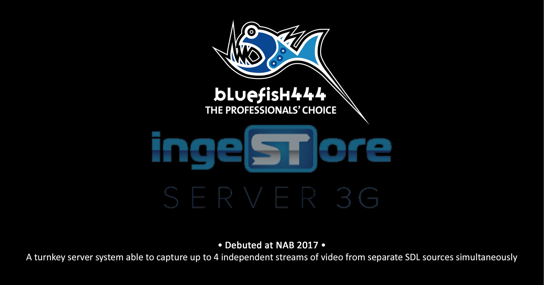 Post NAB 2017_Bluefish444_ingeSTore Server